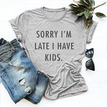 آسف أنا أواخر لدي الاطفال الساخرة T قميص شعار النساء أزياء القطن عارضة حزب محب المحملة الجرونج نعرفكم الأم هدية قمم