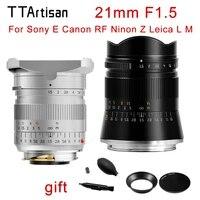 Original TTArtisan 21mm F1 5 Lens For Leica M Mount Leica SIGMA L Sony E Canon RF Nikon Z Camera Full Fame MF Camera Lens