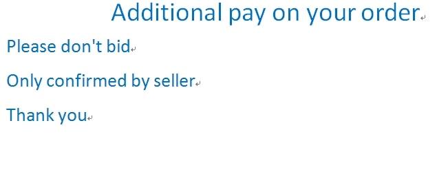 Pagamento de taxa adicional em seu pedido, por favor não licitar, exceto o vendedor confirmar