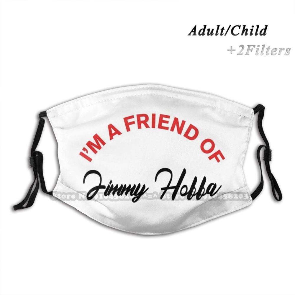 I'm A Friend Of Jimmy Hoffa Dustproof Non-Disposable Mouth Face Mask Pm2.5 Filters For Child Adult The Irishman Jimmy Hoffa Al