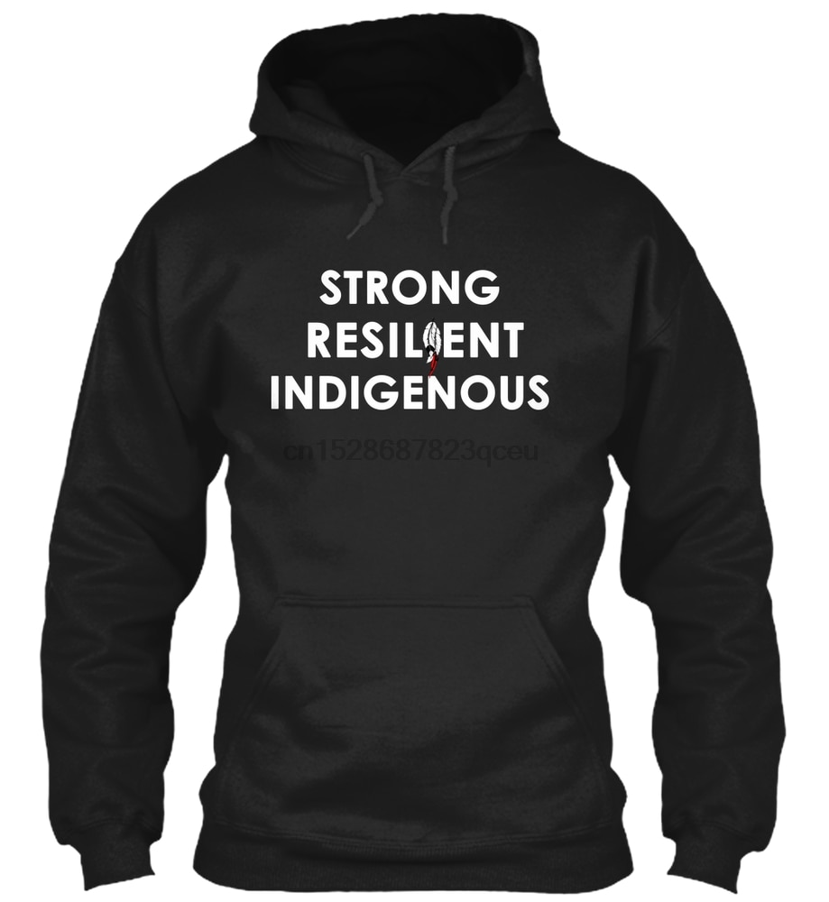 STRONG RESILIENT INDIGENOUS Streetwear men women Hoodies Sweatshirts
