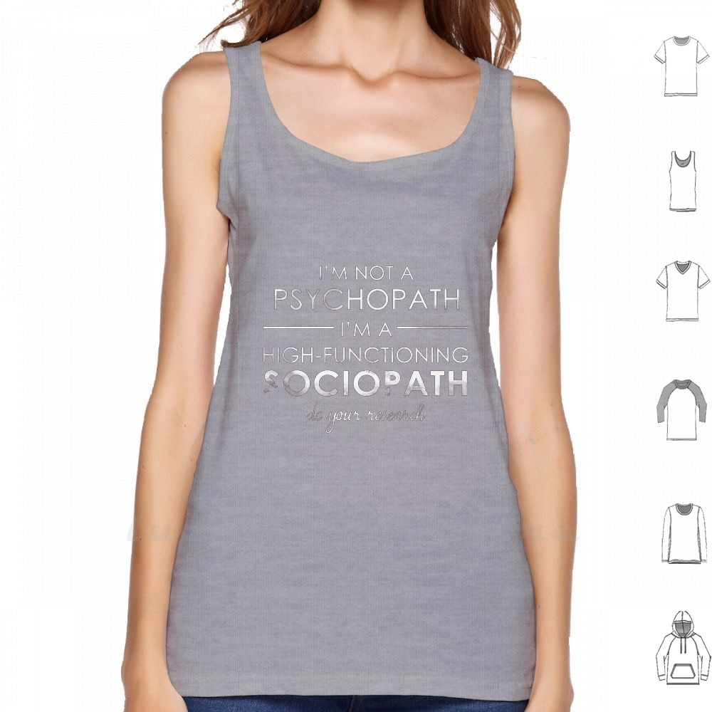 Camiseta sin mangas para hombre sin mangas IM Not A Psycho, Im A High-Functional Sociopath - Do Your investigación (White Lettering)