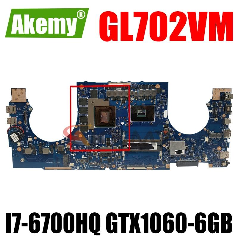 Akemy GL702VM اللوحة الأم لأجهزة الكمبيوتر المحمول ASUS ROG GL702VM الأصلي I7-6700HQ GTX1060-6GB