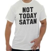 not today satan christian funny attitude gift short sleeve t shirt tees tshirts oversize mens birthday gift