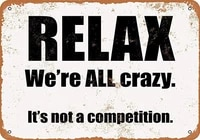 relax were all crazy its not a competition funny metal sign tin retro wall art