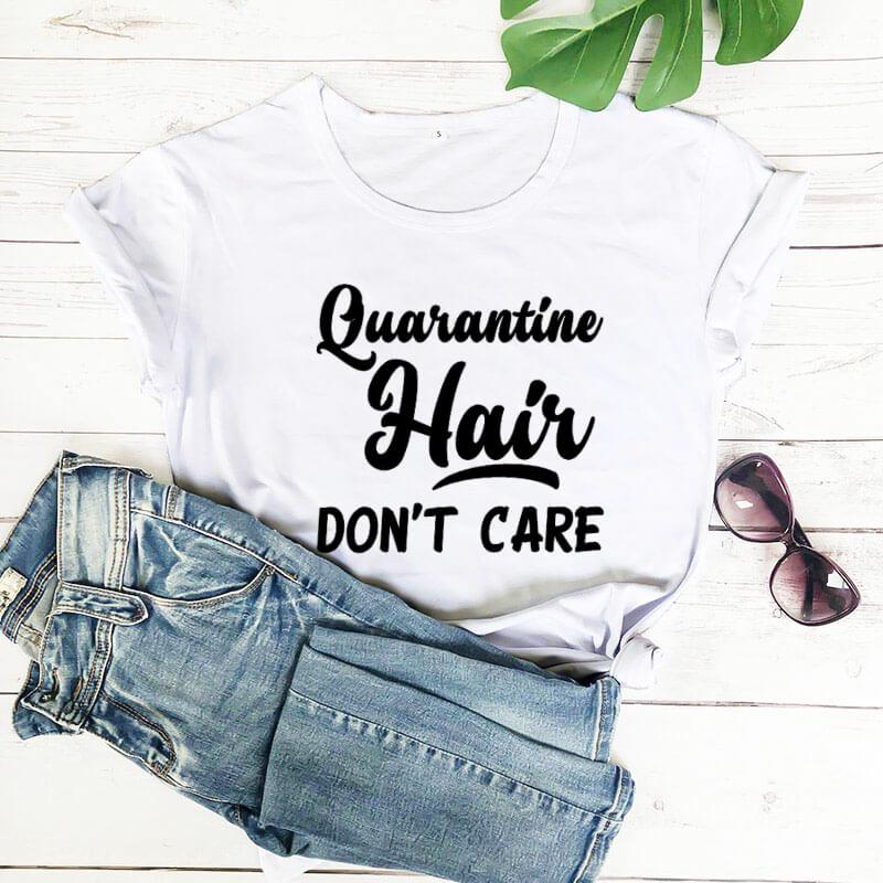 Quarantine hair don't care 2020 New Arrival 100%Cotton Funny T Shirt Quarantine Shirt Stay Home Shir