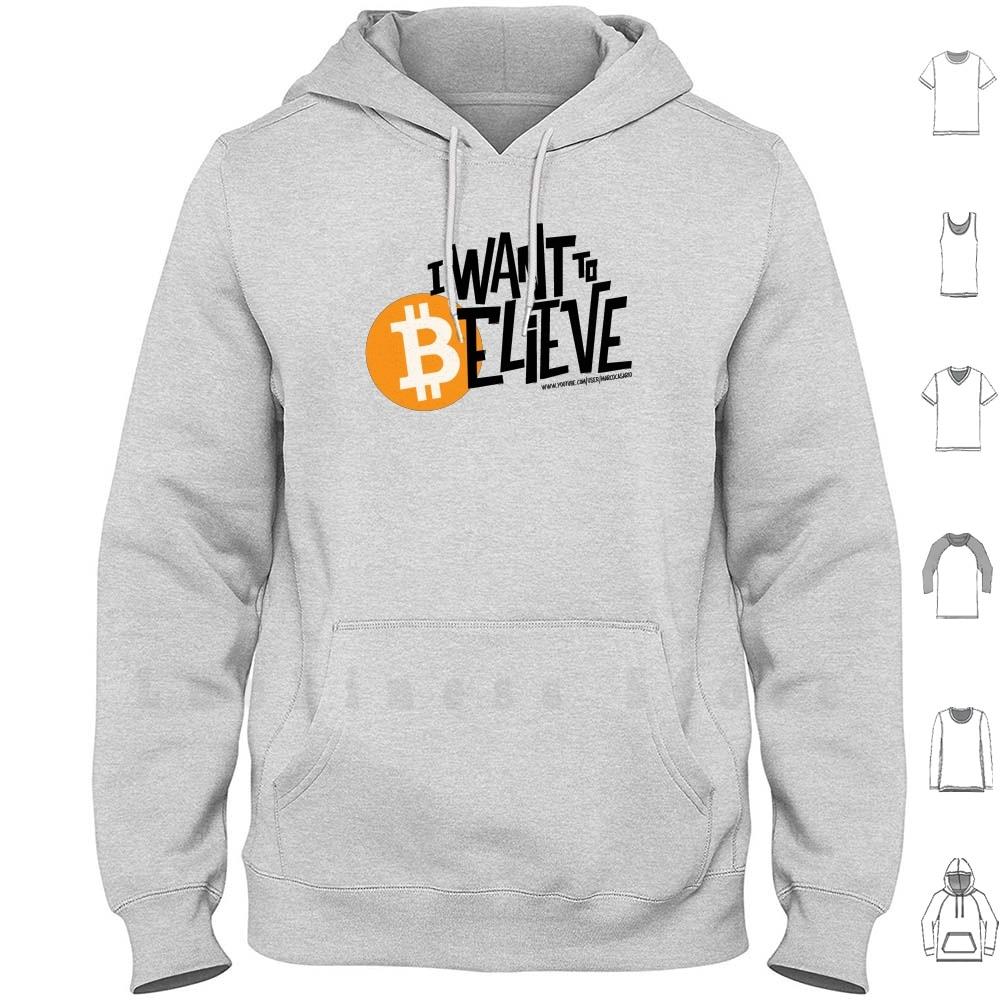 I Want To ? Elieve hoodies long sleeve Bitcoin Cripto Criptovalute Btc Trading Investimenti Wall Street Believe I Want