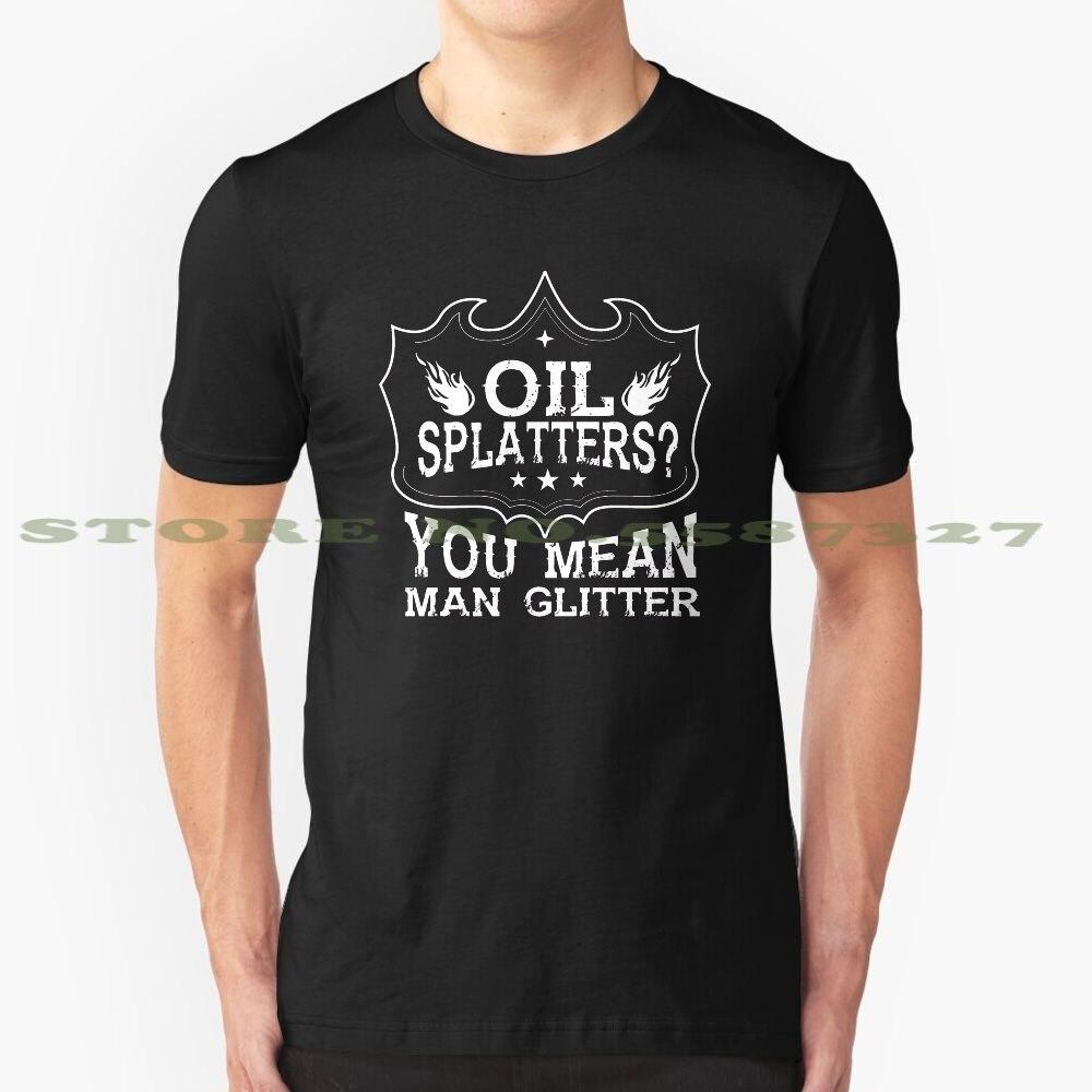 Aceite Splatters You Mean Man Glitter gracioso mecánico negro blanco camiseta para hombres mujeres aceite Splatters hombre hombres Glitter mecánico