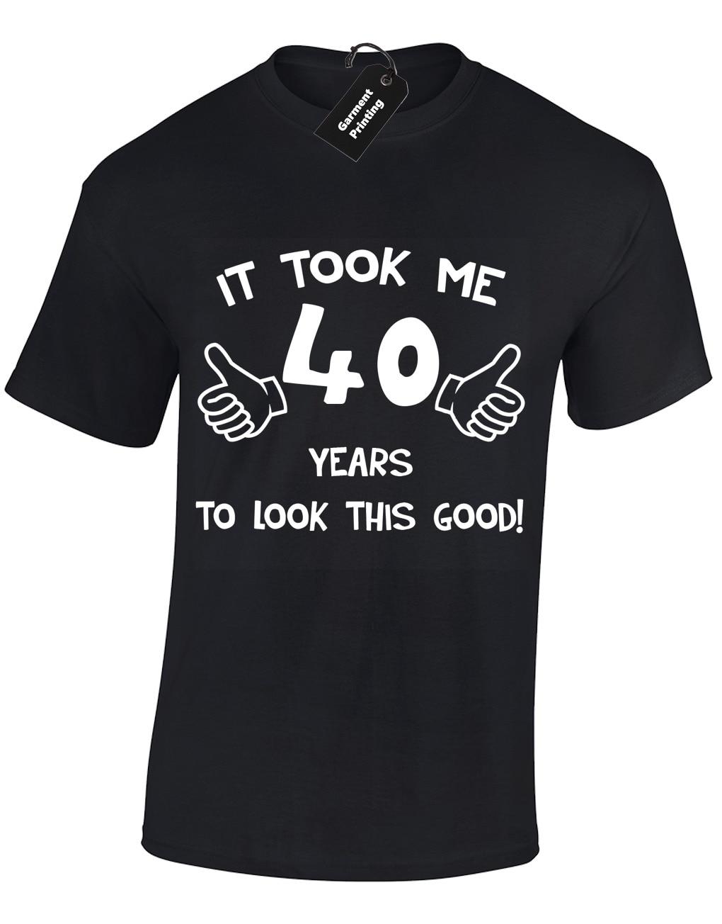 ME llevó 40 años hombres camiseta divertida IDEA regalo TOP presente 40 cumpleaños S-5XL