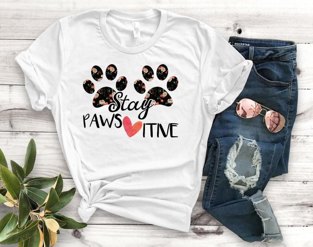 Frauen T Hemd Bleiben Pawsitive Hund Katze Paw Blume Drucken T-shirt Frauen Kurzarm O Neck Lose T-shirt Damen Kausalen t Shirt