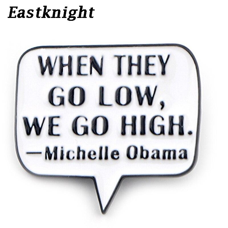 K303 Michelle Obama Цитата булавки металлические эмалированные булавки и броши для женщин значок для рюкзака джинсовая брошь воротник ювелирные изделия