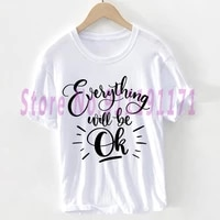 everything will be ok t shirt unisex good morning graphics tops casual fashion t shirt 100 cotton clothes femaleman