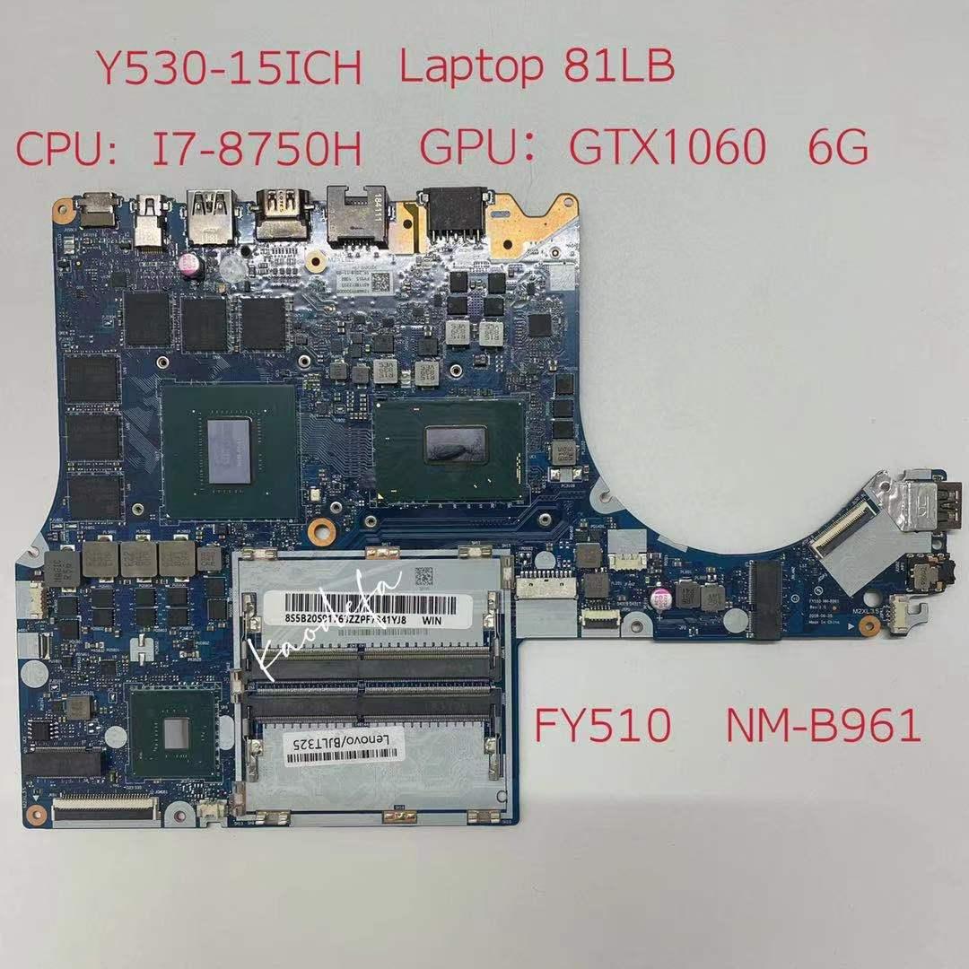 لينوفو فيلق Y530-15ICH اللوحة الأم الكمبيوتر المحمول 81LB وحدة المعالجة المركزية: I7-8750H وحدة معالجة الرسومات: N17E-G1-A1 GTX1060 6G FY510 NM-B961 FRU:5B20S91763 اختبار Ok