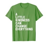 a little kindness can change everything uplifting gift t shirt
