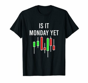 Is It Monday Yet? The Best Day To Buy Stocks Funny Black T-shirt For Stock Trade