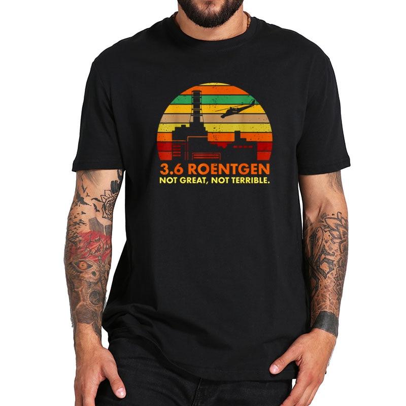 Camiseta de algodón 100% talla Europea 3,6 Roentgen, camiseta suave de manga corta con cuello redondo no Terrible de Chernobyl