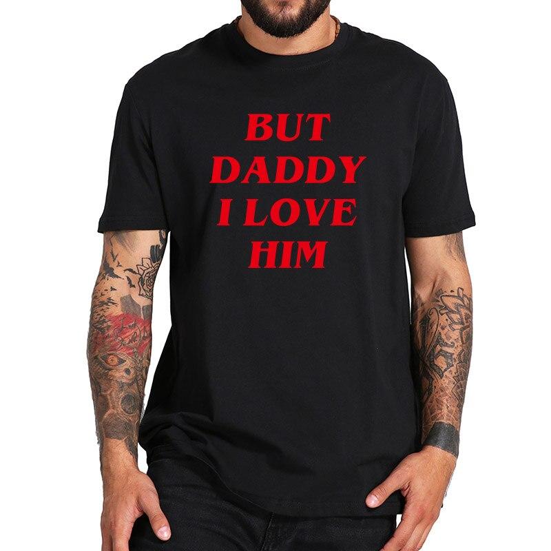 Pero Papá I Love él camiseta-divertida Comic romántico amor fantasía película camiseta Casual cómoda manga corta