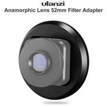 NEW Ulanzi 52MM Filter Adapter Ring For Mobile Phone 1.33X Anamorphic Lens Wide Screen Movie Lens Videomaker Filmmaker Aluminum