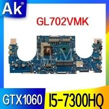 Pour ASUS ROG GL702VMK GL702VML GL702VM Laotop carte mère GL702VMK carte mère avec I5-7300HQ carte vidéo GTX 1060M