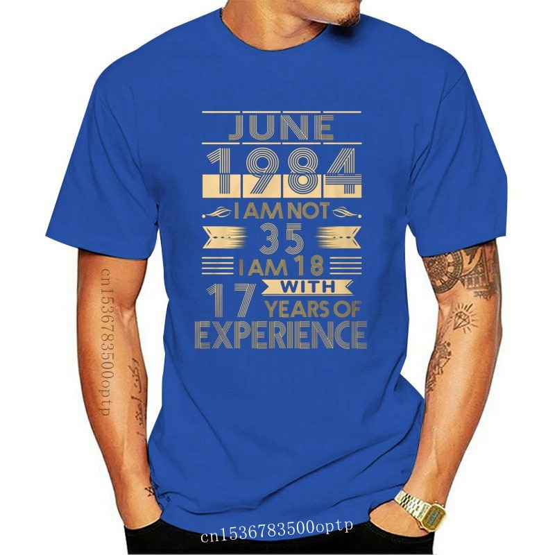 New June 1984 I'M Not 35 I'M 18 With 17 Years Of Experience Men T-Shirt Black Cotton Printing Apparel? Tee Shirt