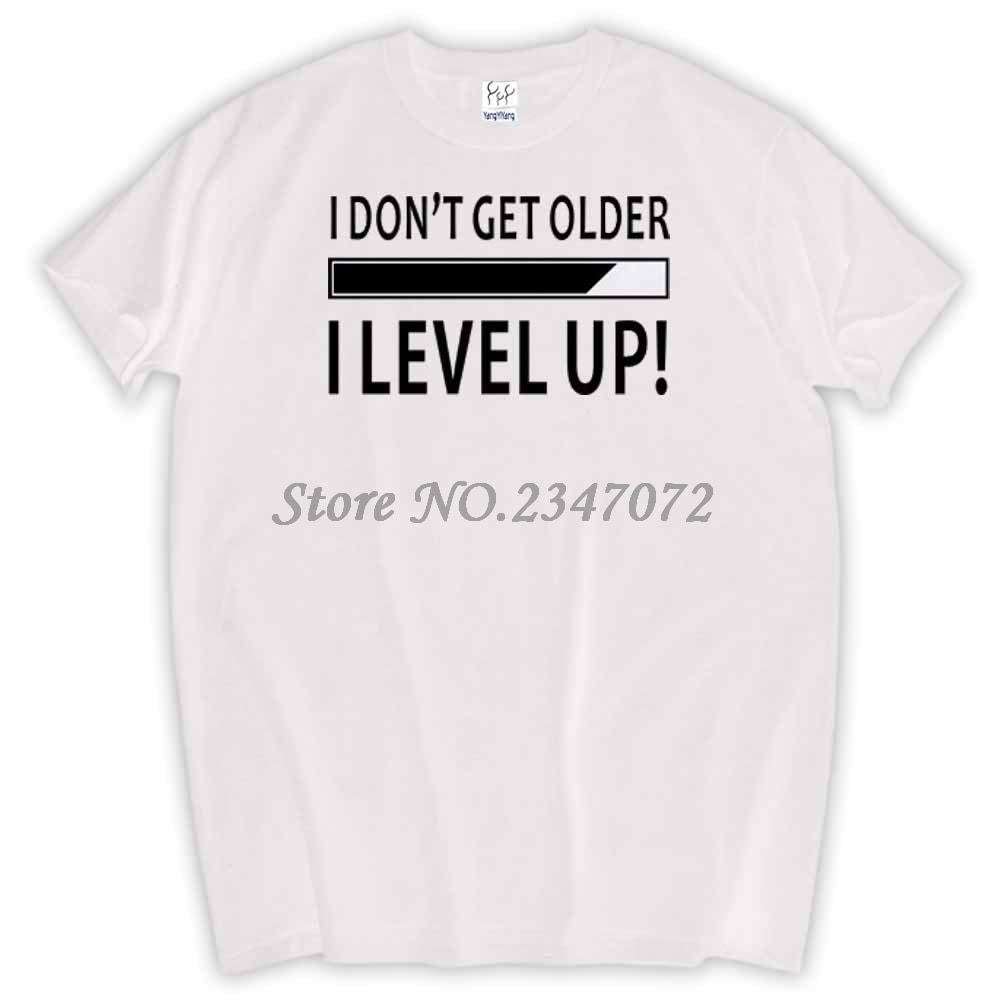 Nuevo I Dont Get Older I Level Up divertido regalo de cumpleaños vacaciones camiseta camisetas de algodón de manga corta Humor camisetas divertidas