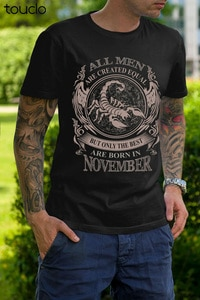 2020 Fashion All Men Are Created Equal But Only The Best Are Born In November Size S-3Xl Tees