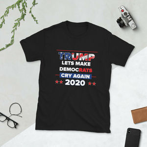 Lets Democrats Cry again Short-Sleeve Unisex T-Shirt Trump 2020