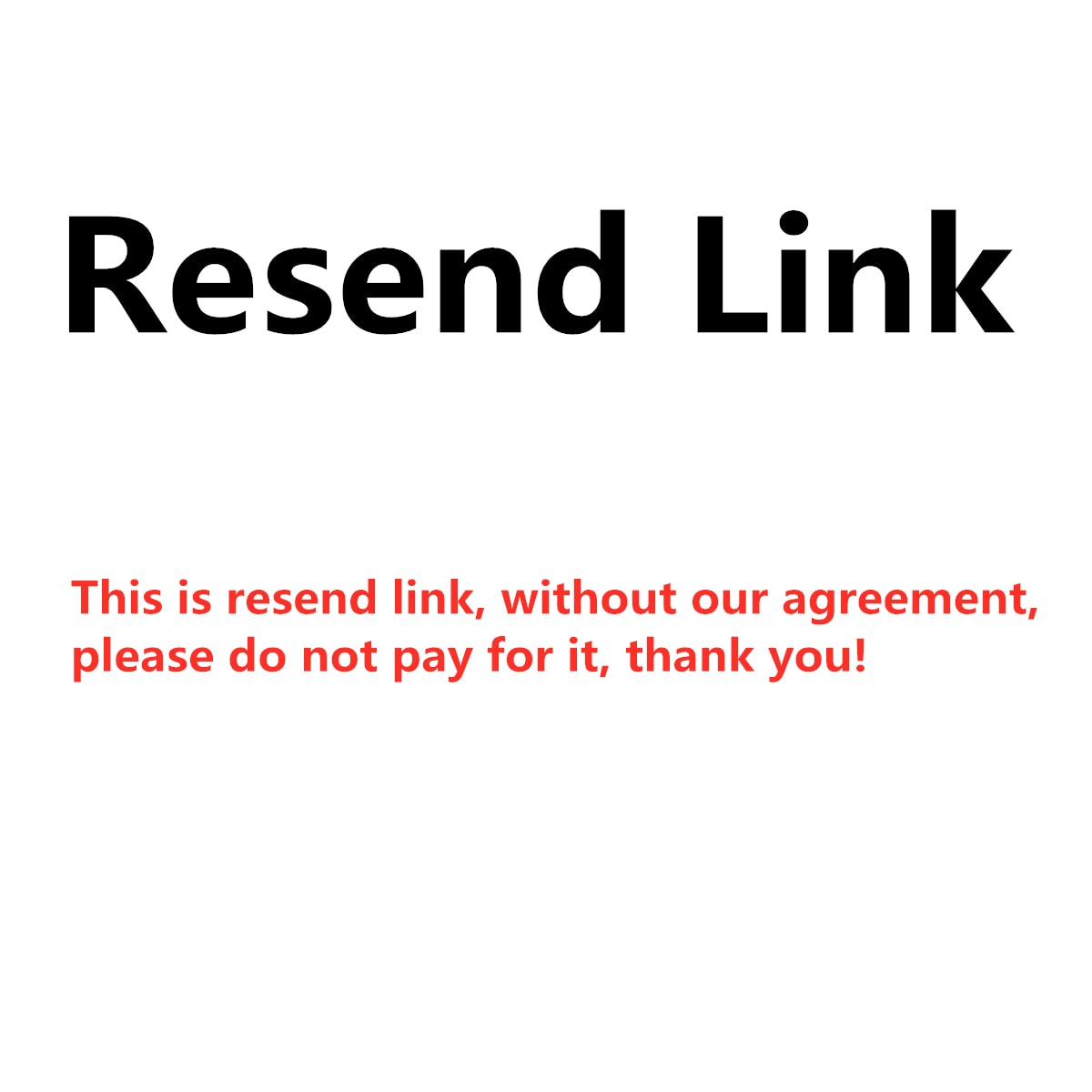 This is a resend link.Please do not pay for it without our permission.Thank you