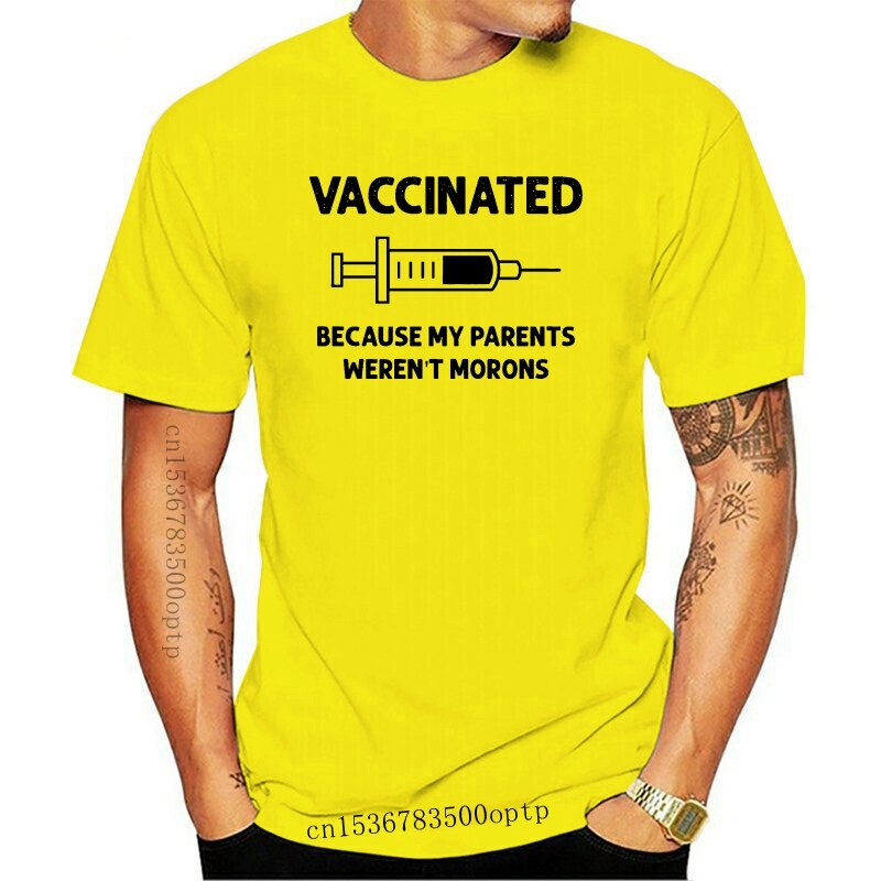 New Men Funny T Shirt Fashion tshirt Vaccinated Because My Parents Weren't Morons White Version Women t-shirt