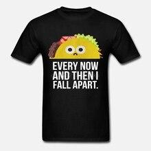 Men tshirt  TACO TUESDAY Every now then I fall apart funny taco shirt cool Printed T-Shirt tees top