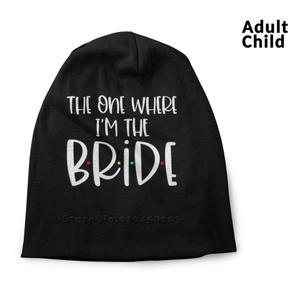 The One Where I'm The Bride Spring And Autumn Unisex Beanie Knitted Hat Friends 2020 Bachelorette Party Bride To Be