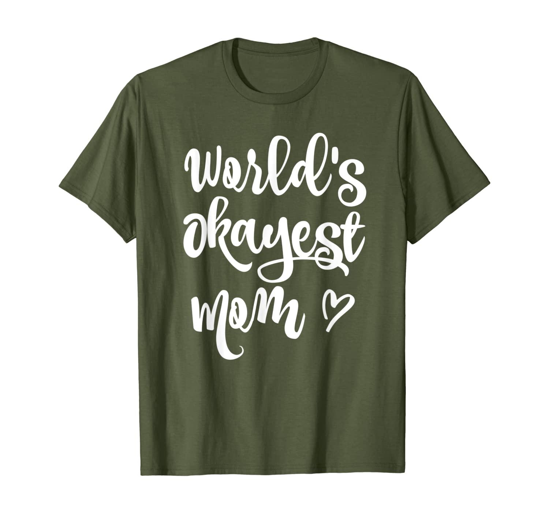 Funny Worlds Okayest Mom T-shirt Sarcastic Joke Tee