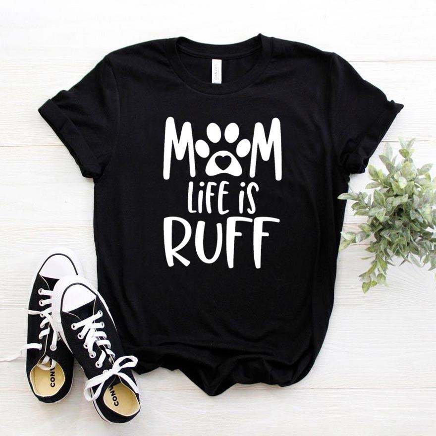 Mamá Life is RUFF perro gato impreso mujeres camiseta algodón Casual divertida camiseta para señora chica Top Tee Hipster la nave de la gota NA-339