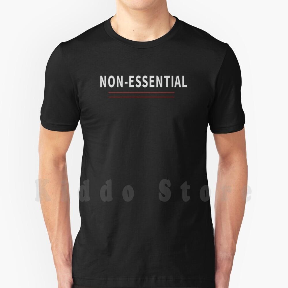 Non-Essential! T Shirt Men Cotton Cotton S-6Xl Non Essential Non Essential Worker Ill Be There For You Friends Staycation