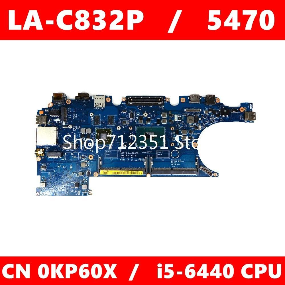 CN 0KP60X LA-C832P وحدة المعالجة المركزية i5-6440 اللوحة الرئيسية لديل LA-C832P خط العرض E5470 CN KP60X اللوحة الأم للكمبيوتر المحمول 100% اختبارها