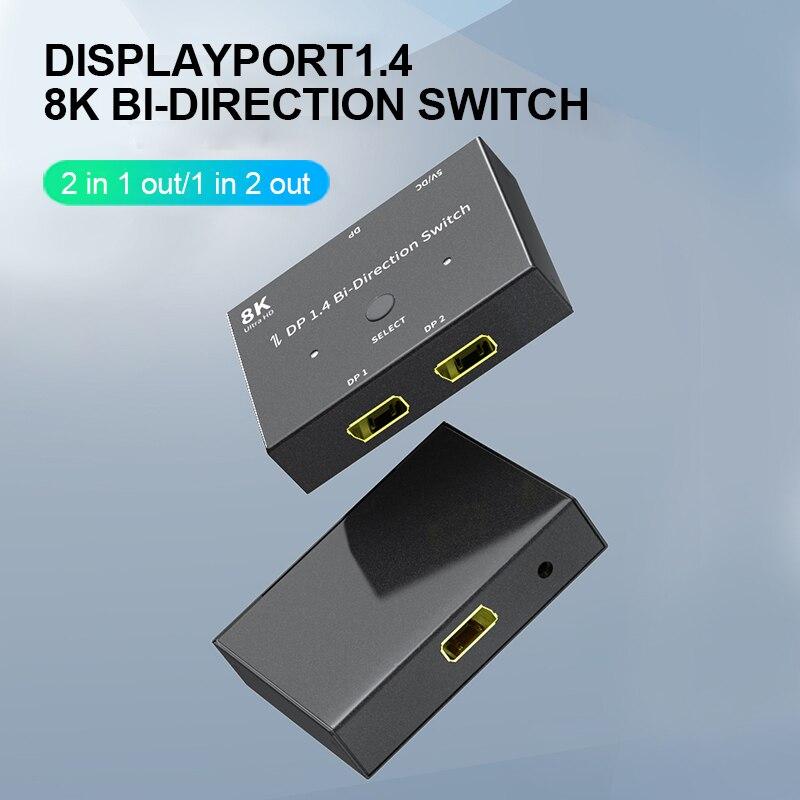 DisplayPort 8K DP 1.4 Switch Bi-Direction 8K@30Hz 4K@120Hz Splitter Converter for Multiple Source and displays.