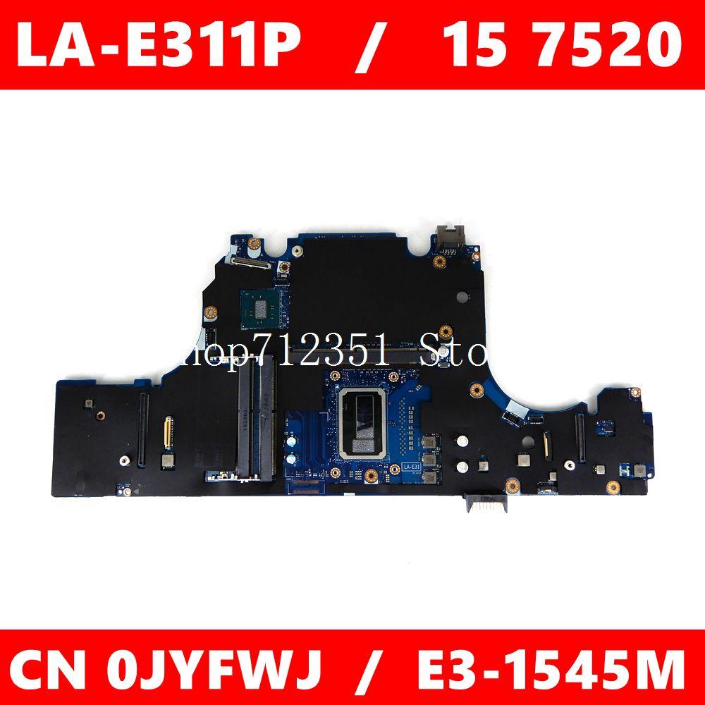 CN 0JYFWJ LA-E311P وحدة المعالجة المركزية E3-1545M اللوحة الرئيسية لأجهزة الكمبيوتر المحمول DELL LA-E311P الدقة 15 7520 CN JYFWJ اللوحة الأم 100% اختبارها