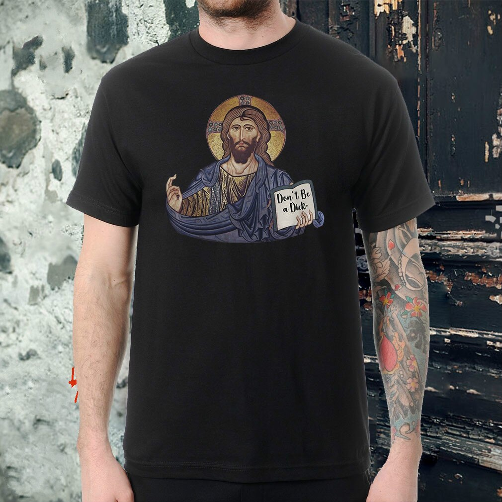 Dont Be A Dick, Jesus Mens T Shirt