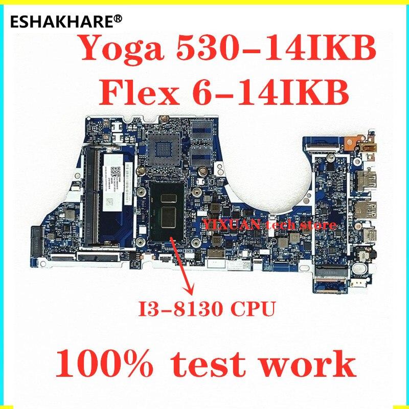 ESHAKHARE adecuado para Lenovo Yoga 530-14IKB Flex 6-14IKB laptop placa base I3-8130 CPU 5B20R19591 placa base 100% trabajo de prueba