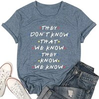 2021 t shirt women kawaii summer friends they dont know t shirt for women letters print friends tv show graphic tees tops