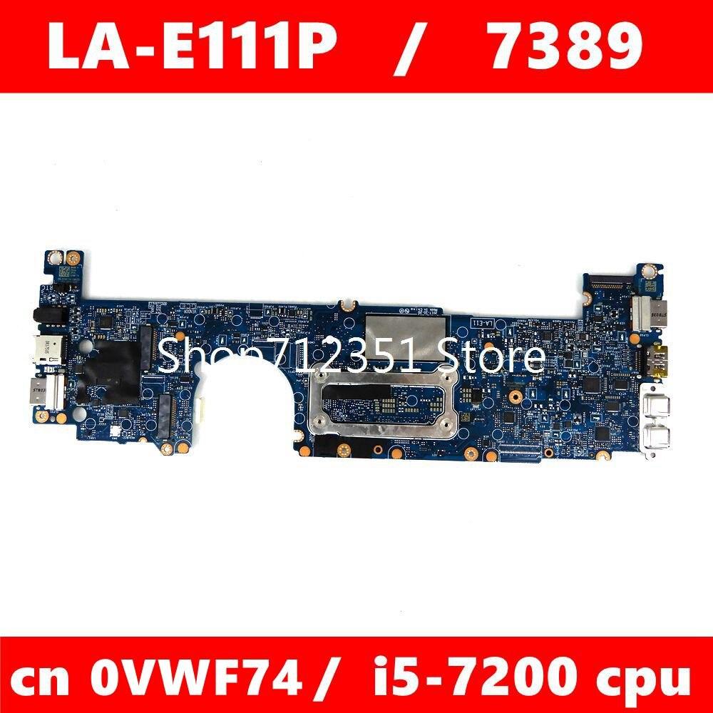 CN 0VWF74 LA-E111P وحدة المعالجة المركزية i5-7200 اللوحة الرئيسية لأجهزة الكمبيوتر المحمول LA-E111P خط العرض 7389 CN VWF74 اللوحة الأم 100% اختبارها