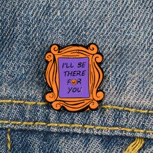 Insignias de dibujos animados TV Shows broches para grupo de amigos para mujer carta Im all for You esmalte Pin joyería ropa mochila Accesorios