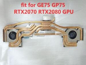 NEW original For MSI GE75 GP75 RTX2070 RTX2080 Laptop Radiator HEATSINK FAN COOLING COOLER free shipping