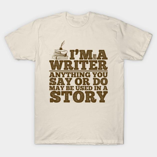 Hommes t-shirt drôle auteur journaliste écrivain dire ou faire utilisé histoire t-shirt femmes t-shirt