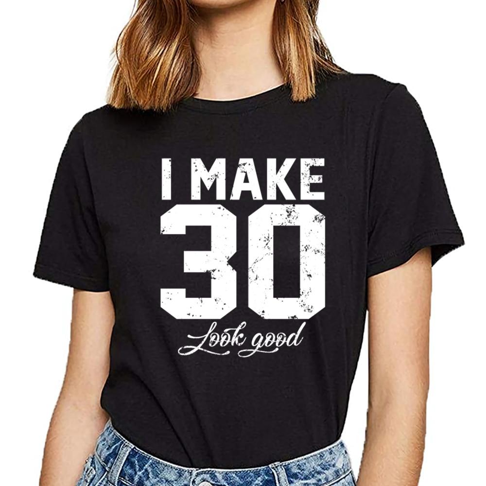 Tops camiseta mujer i make 30 look good gracioso TREINTA Y 30 cumpleaños Humor blanco camiseta femenina personalizada