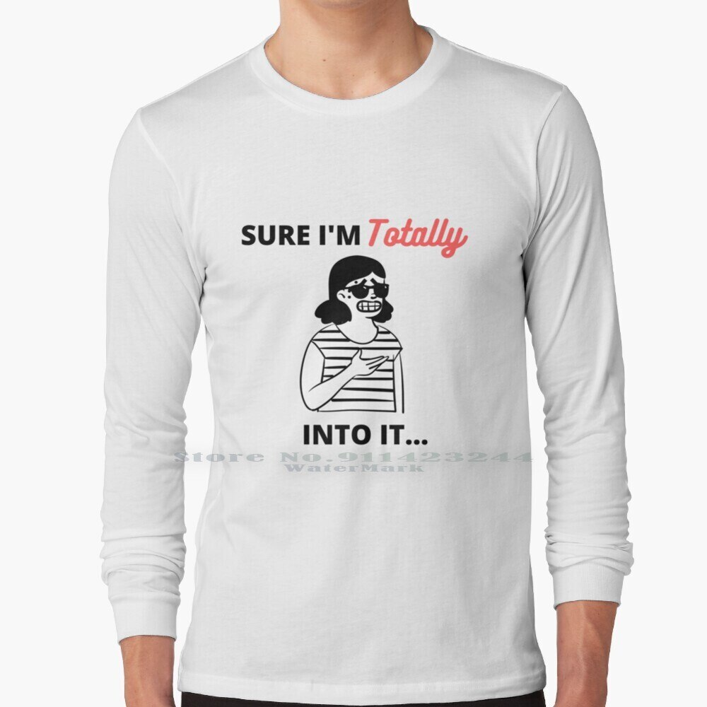 Sure I'm Totally Into It... Sarcastic Girl's Face Long Sleeve T Shirt Tee Cute Funny Crazy Face Talking Sassy Womens Fit