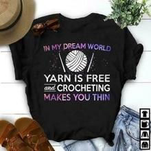 In Meinem Traum Welt Garn Ist Freies Und Häkeln Macht Sie Dünne Schwarz T-shirt M 6Xl