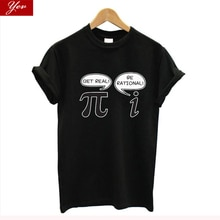 Be Rational! Get Real! - Geek Nerd Pi womens T-Shirt Funny t shirt women novelty  streetwear 100% cotton top tee women clothing