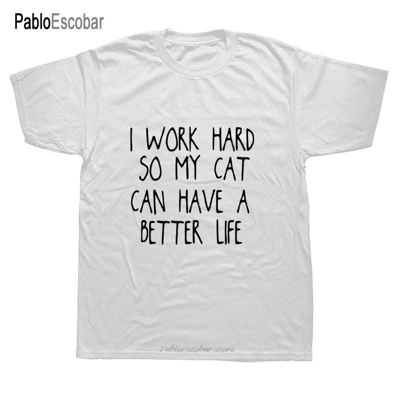 Nowe lato ciężko pracuję, więc mój kot może mieć lepsze życie t-shirty męskie bawełniane O-neck z krótkim rękawem luźna koszulka