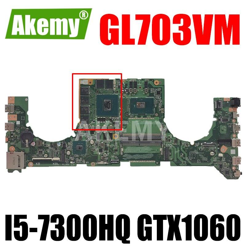 اللوحة الأم للكمبيوتر المحمول Akemy 90NB0GL0-R00010 DA0BKNMBAB0 لجهاز Asus GL703VM GL703VD GL703V اللوحة الرئيسية GTX 1060 GPU I5-7300HQ